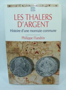 LES THALERS D'ARGENT Histoire Monnaie commune Philippe FLANDRIN Du Felin 1997