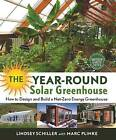 The Year-Round Solar Greenhouse: How to Design and Build a Net-Zero Energy Greenhouse by Lindsey Schiller, Marc Plinke (Paperback, 2016)