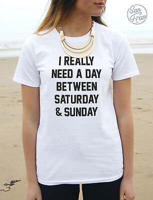 I Really Need A Day Between Saturday And Sunday T-Shirt Top Tumblr Funny & Tired