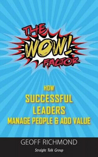The WOW Factor: How Successful Leaders Manage People & Add Value.