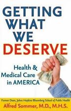 Getting What We Deserve: Health and Medical Care in America Sommer, Alfred Hard