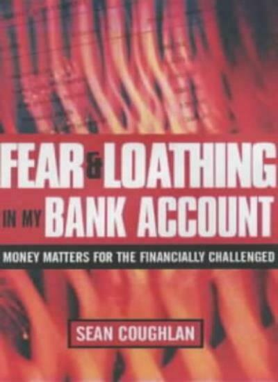 Fear and Loathing in My Bank Account: Money Matters for the Financially Challe,