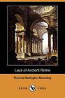 Lays of Ancient Rome (Dodo Press) by Thomas Babington Macaulay (Paperback / softback, 2007)