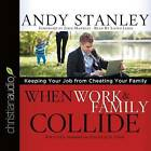When Work and Family Collide: Keeping Your Job from Cheating Your Family by Andy Stanley (CD-Audio, 2015)