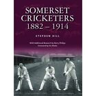 Somerset Cricketers 1882-1914 by Stephen Hill (Hardback, 2016)