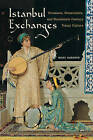 Istanbul Exchanges: Ottomans, Orientalists, and Nineteenth-Century Visual Culture by Mary Roberts (Hardback, 2015)