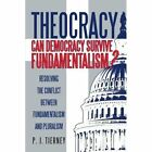 Theocracy: Can Democracy Survive Fundamentalism? Resolving the Conflict Between Fundamentalism and Pluralism by P J Tierney (Paperback / softback, 2012)
