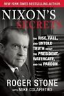 Nixon's Secrets: The Rise, Fall, and Untold Truth about the President, Watergate, and the Pardon by Roger Stone (Hardback, 2014)