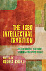 The Igbo Intellectual Tradition: Creative Conflict in African and African Diasporic Thought: 2013 by Palgrave Macmillan (Hardback, 2013)
