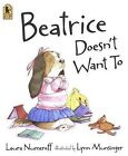 Beatrice Doesn't Want to by Laura Joffe Numeroff (Paperback / softback, 2008)