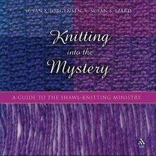 Knitting Into the Mystery: A Guide to the ShaNEW wl-Knitting Ministry by Susan S