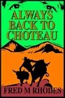 Always Back to Choteau 9780595312306 by Fred M Rhodes Paperback