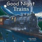 Good Night Trains by Mark Jasper, Adam Gamble (Board book, 2014)