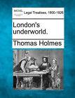 London's Underworld. by Thomas Holmes (Paperback / softback, 2010)