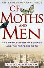 Of Moths and Men : An Evolutionary Tale: The Untold Story of Science and the Peppered Moth by Judith Hooper (2002, Hardcover)