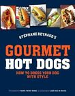 Gourmet Hot Dogs: How to Dress Your Dog with Style by Stephane Reynaud (Hardback, 2014)