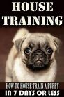 House Training a Puppy: How to House Train a Puppy in 7 Days or Less by Vivaco Books (Paperback / softback, 2015)