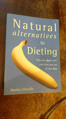 1 of 1 - Natural Alternatives to Dieting: Why Diets Don't Work and What You Can Do...