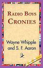 Radio Boys Cronies by Wayne Whipple (Hardback, 2006)