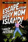 Escape from Ugly Mom Island!: The Ultimate Mom Style Guide by Holly Hester (Paperback / softback, 2015)