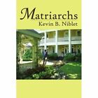 Matriarchs 9781420846072 by Kevin B. Niblet Book