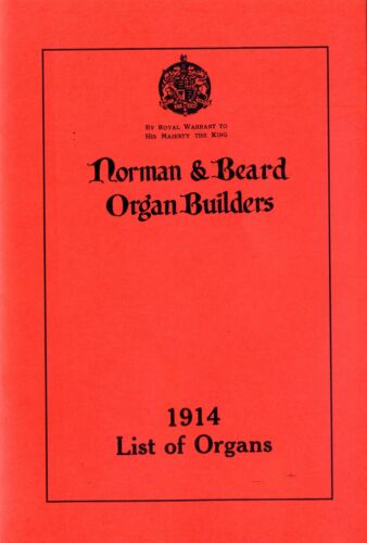 NORMAN /& BEARD ORGAN BUILDERS NORWICH LIST OF ORGANS 1914 MODERN REPRINT 2012