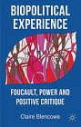 Biopolitical Experience: Foucault, Power and Positive Critique by Claire Blencowe (Hardback, 2011)