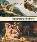 In Michelangelo's Mirror: Perino del Vaga, Daniele Da Volterra, Pellegrino Tibaldi by Morten Steen Hansen (Hardback, 2013)