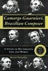 Camargo Guarnieri, Brazilian Composer: A Study of His Creative Life and Works by Marion Verhaalen (Hardback, 2005)