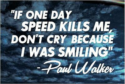 RIP Paul Walker IF ONE DAY SPEED KILLS ME Fast Furious Drift Race Decal sticker