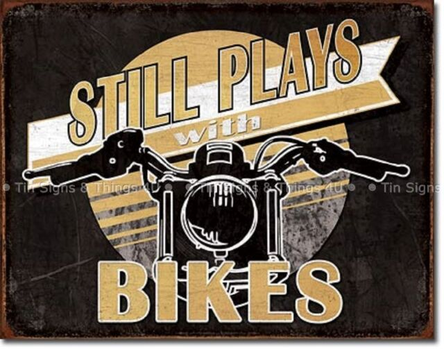 Still Plays With Bikes TIN SIGN metal poster motorcycle garage wall decor 2063