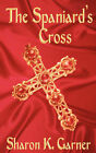 The Spaniard's Cross by Sharon K Garner (Paperback / softback, 2004)