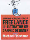 Starting Your Career as a Freelance Illustrator or Graphic Designer by Michael Fleishman (Paperback, 2001)