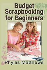 Budget Scrapbooking for Beginners by Phyllis Matthews (2012, Paperback)