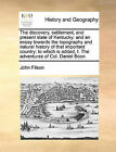 The Discovery, Settlement, and Present State of Kentucky: And an Essay Towards the Topography and Natural History of That Important Country: To Which Is Added, I. the Adventures of Col. Daniel Boon by John Filson (Paperback / softback, 2010)