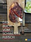 Das Buch vom Schweizer Fleisch von Urs Fitze, Ronald Decker und Martin Arnold (2012, Gebunden)