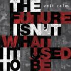 The Future Isnt What It Used To Be von Exit Calm (2013)