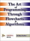 The Art of Programming Through Flowcharts and Algorithms by Anil Bikas Chaudhuri (Paperback, 2005)