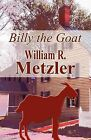 Billy the Goat by William R Metzler (Paperback / softback, 2011)