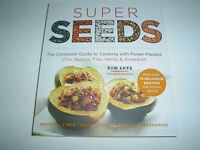 Super Seeds : The Complete Guide To Cooking With Power-packed Chia, Quinoa,...