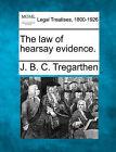 The Law of Hearsay Evidence. by J B C Tregarthen (Paperback / softback, 2010)