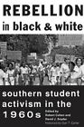 Rebellion in Black and White: Southern Student Activism in the 1960s by Johns Hopkins University Press (Hardback, 2013)