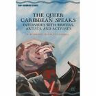 The Queer Caribbean Speaks: Interviews with Writers, Artists, and Activists by Kofi Omoniyi Sylvanus Campbell (Hardback, 2014)
