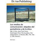 Los Medios de Comunicacion: Alejados del Periodismo y de La Etica by Itulain Mikel (Paperback / softback, 2013)