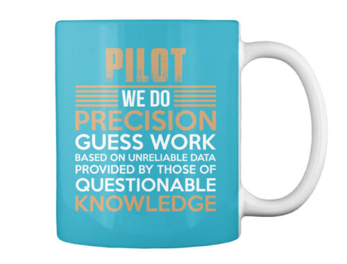 We Do Precision Guess Work Based On Gift Coffee Mug Knowledge Of Pilot