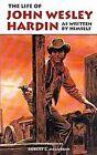 The Life of John Wesley Hardin as Written by Himself by John Wesley Hardin (Paperback, 1973)