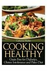 Cooking Healthy: Grain Free for Diabetics, Gluten Intolerance and Paleo Diet by Catherine Shaffer (Paperback / softback, 2013)