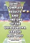 The Complete Results and Line-Ups of the UEFA Europa League 2012-2015 by Romeo Ionescu (Paperback, 2015)
