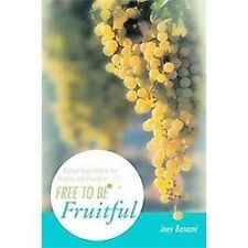 Free to Be Fruitful : Biblical Foundations for Healing and Freedom by Joey...