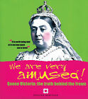 We Are Very Amused!: Queen Victoria - The Truth Behind the Frown by Historic England (Hardback, 2005)
